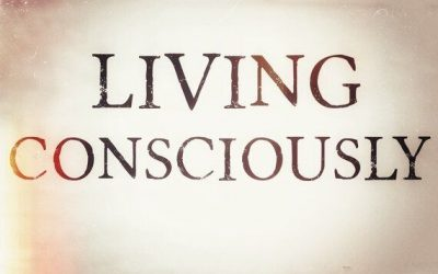 What does it mean to live consciously?